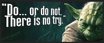 Yoya, Do or do not there is no try
